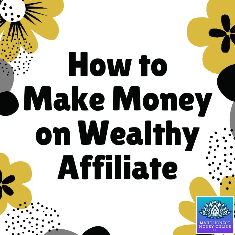 My Honest 2019 Wealthy Affiliate Review ~ How to Make Money on Wealthy Affiliate