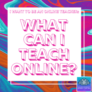 I Want to be an Online Teacher: What Can I Teach Online?