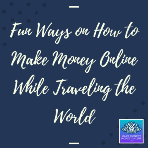 How to Make Money Online While Traveling the World