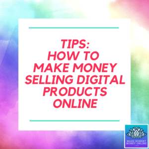 Tips: How to Make Money Selling Digital Products Online