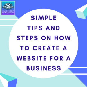 Simple Tips and Steps On How to Create a Website for A Business